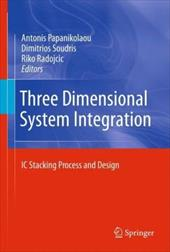Three Dimensional System Integration: IC Stacking Process and Design - Papanikolaou, Antonis / Soudris, Dimitrios / Radojcic, Riko