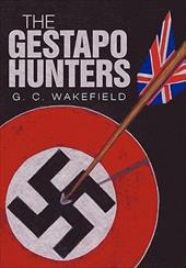 The Gestapo Hunters - Wakefield, G. C.