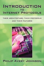 Introduction to Internet Protocols: Their Architecture, Their Protocols and Their Features - Philip Avery Johnson, Avery Johnson