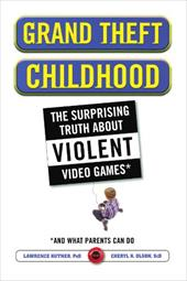 Grand Theft Childhood: The Surprising Truth about Violent Video Games and - Kutner, Lawrence / Olson, Cheryl