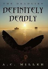 Definitely Deadly: The Deadlies - Miller, A. C.