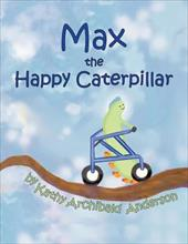 Max the Happy Caterpillar - Anderson, Kathy Archibald