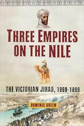 Three Empires on the Nile: The Victorian Jihad, 1869-1899 - Green, Dominic