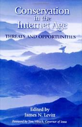 Conservation in the Internet Age: Threats and Opportunities - Levitt, James N. / Vilsack, Tom