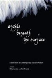 Angels Beneath the Surface: A Selection of Contemporary Slovene Fiction - Cander, Mitja / Priestly, Tom