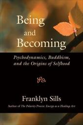 Being and Becoming: Psychodynamics, Buddhism, and the Origins of Selfhood - Sills, Franklyn