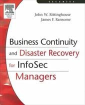 Business Continuity and Disaster Recovery for Infosec Managers - Ransome, James F., PhD / Rittinghouse, John, PhD