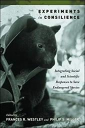 Experiments in Consilience: Integrating Social and Scientific Responses to Save Endangered Species - Westley, Frances R. / Miller, Philip S.