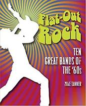 Flat-Out Rock: Ten Great Bands of the '60s - Tanner, Mike