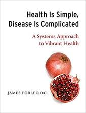 Health Is Simple, Disease Is Complicated: A Systems Approach to Vibrant Health - Forleo, James