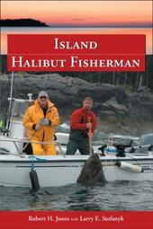 Island Halibut Fisherman - Jones, Robert H. / Stefanyk, Larry E.
