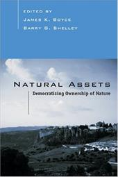 Natural Assets: Democratizing Environmental Ownership - Boyce, James K. / Shelley, Barry G. / Oliver, Melvin L.