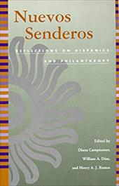 Nuevos Senderos: Reflections on Hispanics and Philanthropy - Campoamor, Diana / Ramos, Henry A. J. / Diaz, William A.