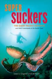 Super Suckers: The Giant Pacific Octopus and Other Cephalopods of the Pacific Coast - Cosgrove, James A. / McDaniel, Neil