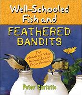 Well-Schooled Fish and Feathered Bandits: The Wondrous Ways Animals Learn from Animals - Christie, Peter