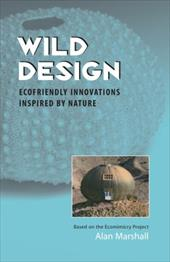 Wild Design: Ecofriendly Innovations Inspired by Nature - Marshall, Alan