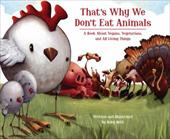 That's Why We Don't Eat Animals: A Book about Vegans, Vegetarians, and All Living Things - Roth, Ruby