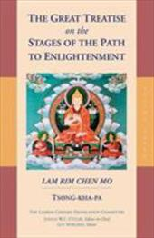 The Great Treatise on the Stages of the Path to Enlightenment: Lam Rim Chen Mo - Tsong-ka-pa / Tson-Kha-Pa / Tsong-Kha-Pa