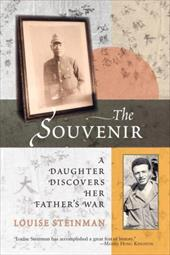 The Souvenir: A Daughter Discovers Her Father's War - Steinman, Louise