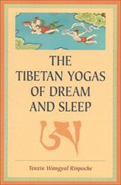 The Tibetan Yogas of Dream and Sleep - Rinpoche, Tenzin Wangyal / Dahlby, Mark / Wangyal, Tenzin