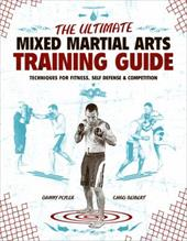 The Ultimate Mixed Martial Arts Training Guide: Techniques for Fitness, Self Defense, & Competition - Plyler, Danny / Seibert, Chad