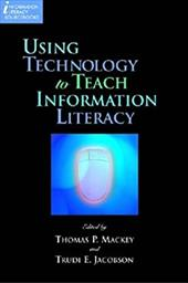 Using Technology to Teach Information Literacy - Mackey, Thomas P. / Jacobson, Trudi E.