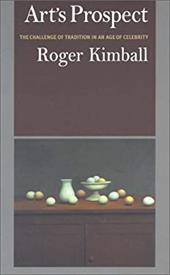 Art's Prospect: The Challenge of Tradition in an Age of Celebrity - Kimball, Roger