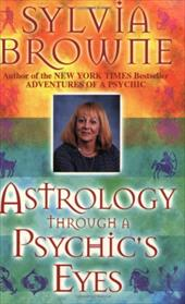 Astrology Through a Psychic's Eyes - Browne, Sylvia / Beck, Larry