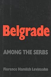 Belgrade: Among the Serbs - Levinsohn, Florence Hamlish