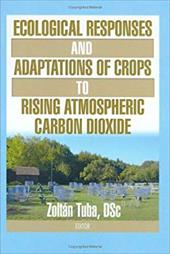 Ecological Responses and Adaptations of Crops to Rising Atmospheric Carbon Dioxide - Tuba, Zoltan / Food Products Press