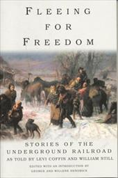 Fleeing for Freedom: Stories of the Underground Railroad as Told by Levi Coffin and William Still - Hendrick, George / Hendrick, Willene