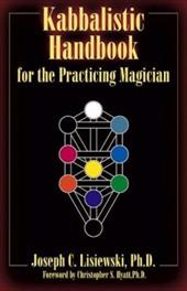 Kabbalistic Handbook for the Practicing Magician: A Course in the Theory and Practice of Western Magic - Lisiewski, Joseph C.