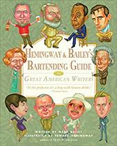 Hemingway & Bailey's Bartending Guide to Great American Writers - Bailey, Mark / Hemingway, Edward