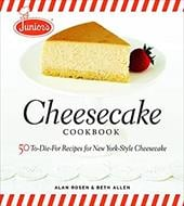 Junior's Cheesecake Cookbook: 50 To-Die-For Recipes for New York-Style Cheesecake - Allen, Beth / Rosen, Alan / Ferri, Mark