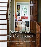 New Rooms for Old Houses: Beautiful Additions for the Traditional Home - Shirley, Frank / O'Rourke, Randy