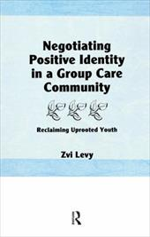 Negotiating Positive Identity in a Group Care Community: Reclaiming Uprooted Youth - Levy, Zvi / Beker, Jerome / Levi, Zvi