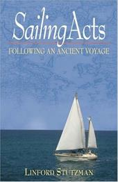 Sailing Acts Following an Ancient Voyage - Stutzman, Linford