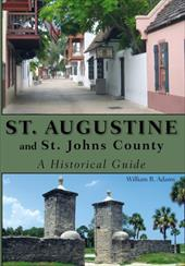 St. Augustine and St. Johns County: A Historical Guide - Adams, William R.