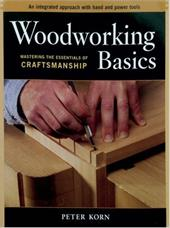 Woodworking Basics: Mastering the Essentials of Craftmanship - Korn, Peter
