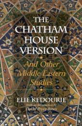 The Chatham House Version: And Other Middle Eastern Studies - Kedourie, Elie / Pryce-Jones, David