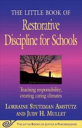 The Little Book of Restorative Discipline for Schools: Teaching Responsibility; Creating Caring Climates - Amstutz, Lorraine Stutzman / Mullet, Judy H.