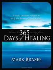 365 Days of Healing: Powerful Devotions and Prayers to Help You Recover and Keep You Well - Brazee, Mark