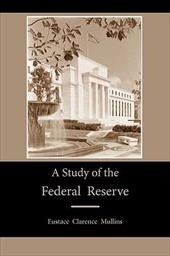 A Study of the Federal Reserve - Mullins, Eustace Clarence