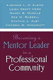 Becoming a Mentor Leader in a Professional Community - Kleine, Karynne L. M. / Hern, Leigh Craft / Mizelle, Nancy B.