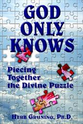 God Only Knows: Piecing Together the Divine Puzzle - Gruning, Herb