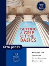 Getting a Grip on the Basics: Building a Firm Foundation for the Victorious Christian Life - Jones, Beth