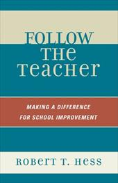 Follow the Teacher: Making a Difference for School Improvement - Hess, Robert