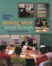 Making the Most of Small Groups: Differentiation for All - Diller, Debbie