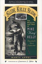 Slide, Kelly, Slide: The Wild Life and Times of Mike King Kelly - Appel, Martin / Appel, Marty / Ritter, Lawrence S.