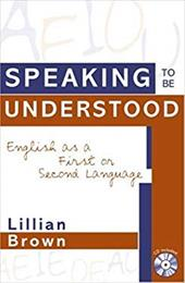 Speaking to Be Understood: English as a First or Second Language - Brown, Lillian